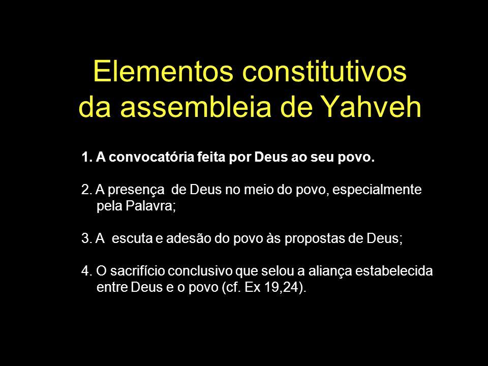 Elementos constitutivos da assembleia de Yahveh 1. A convocatória feita por Deus ao seu povo. 2. A presença de Deus no meio do povo, especialmente pel