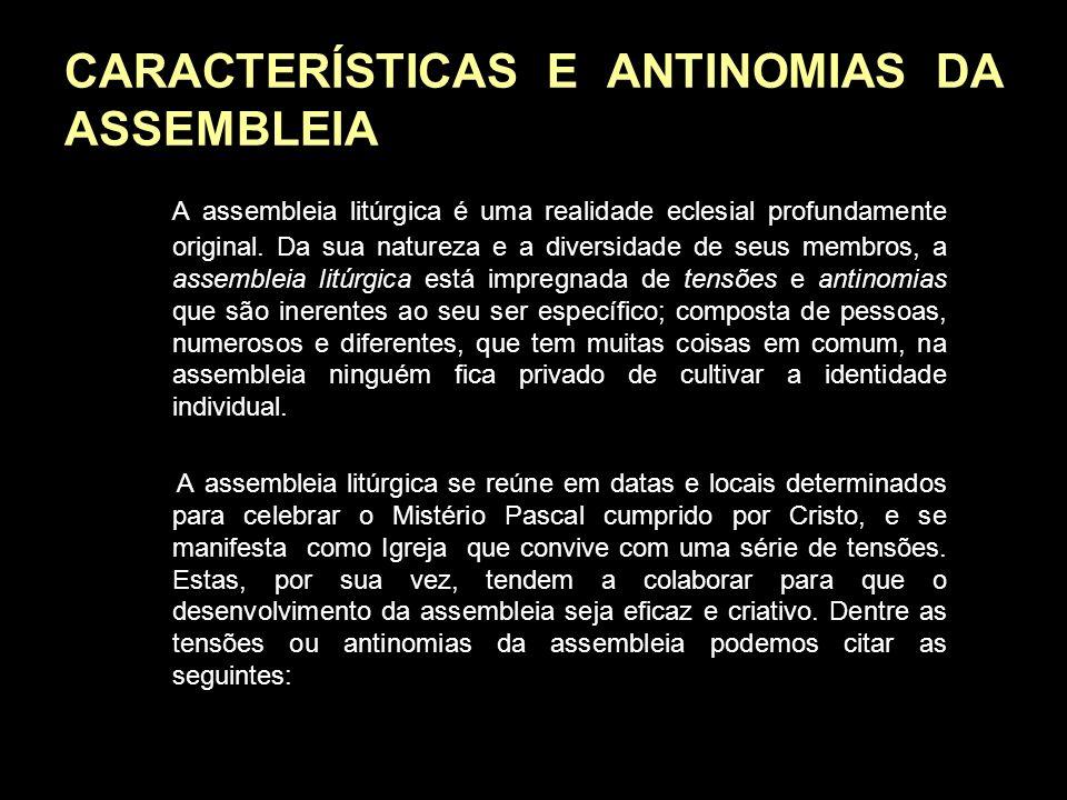CARACTERÍSTICAS E ANTINOMIAS DA ASSEMBLEIA A assembleia litúrgica é uma realidade eclesial profundamente original. Da sua natureza e a diversidade de