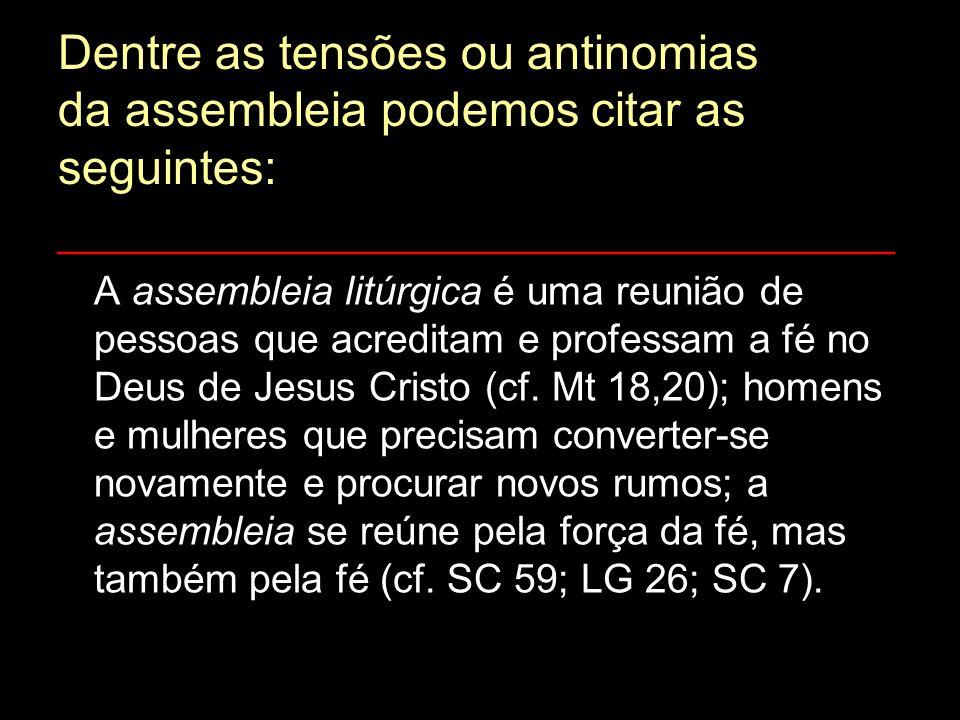 Dentre as tensões ou antinomias da assembleia podemos citar as seguintes: ______________________________________ A assembleia litúrgica é uma reunião