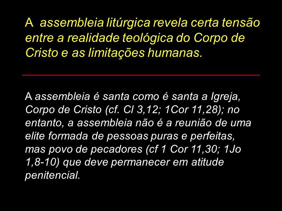 A assembleia litúrgica revela certa tensão entre a realidade teológica do Corpo de Cristo e as limitações humanas. ___________________________________