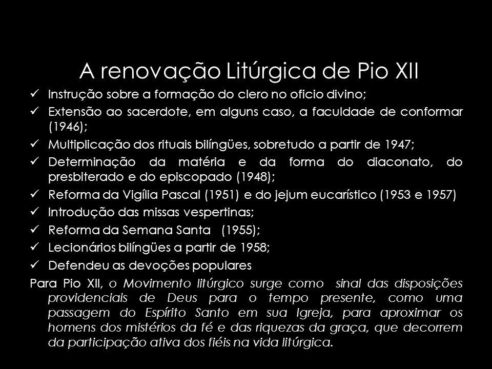 A renovação Litúrgica de Pio XII Instrução sobre a formação do clero no oficio divino; Extensão ao sacerdote, em alguns caso, a faculdade de conformar