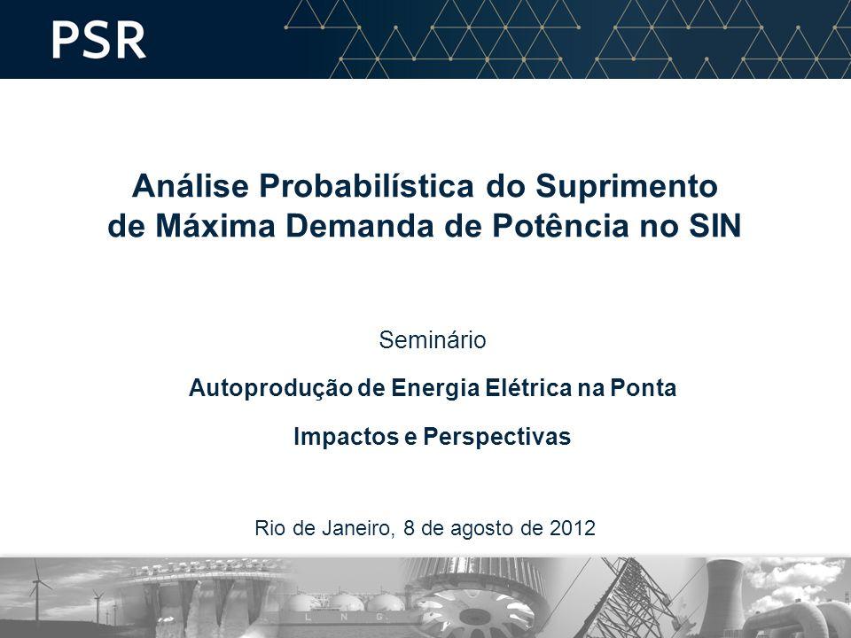 Rio de Janeiro, 8 de agosto de 2012 Análise Probabilística do Suprimento de Máxima Demanda de Potência no SIN Seminário Autoprodução de Energia Elétrica na Ponta Impactos e Perspectivas