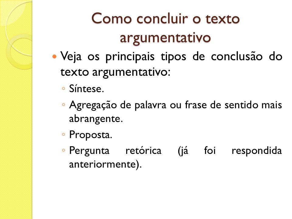 Como desenvolver o texto argumentativo O desenvolvimento é constituído por argumentos que fundamentam a tese.