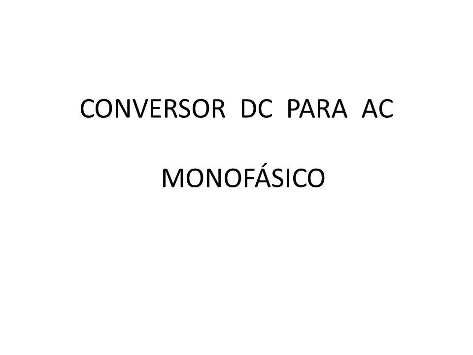 CONVERSOR DC PARA AC MONOFÁSICO