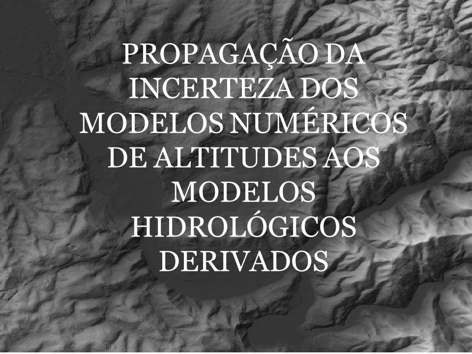 PROPAGAÇÃO DA INCERTEZA DOS MODELOS NUMÉRICOS DE ALTITUDES AOS MODELOS HIDROLÓGICOS DERIVADOS