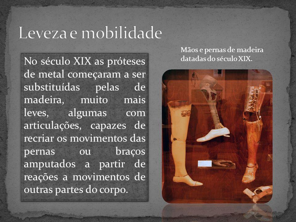 No século XIX as próteses de metal começaram a ser substituídas pelas de madeira, muito mais leves, algumas com articulações, capazes de recriar os mo