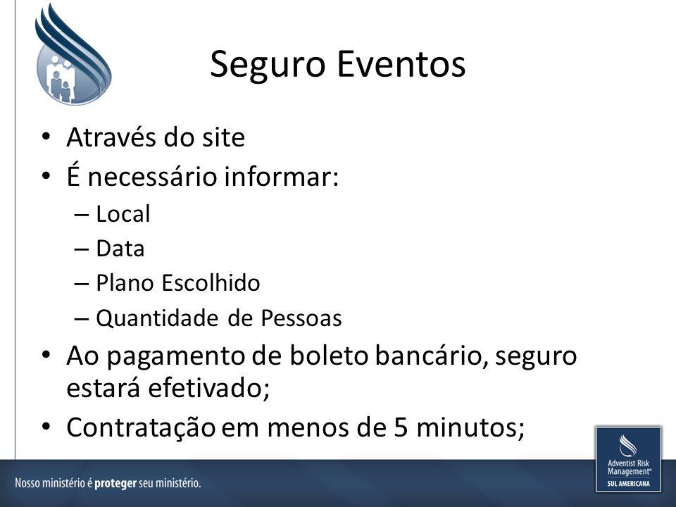 Seguro Eventos Através do site É necessário informar: – Local – Data – Plano Escolhido – Quantidade de Pessoas Ao pagamento de boleto bancário, seguro