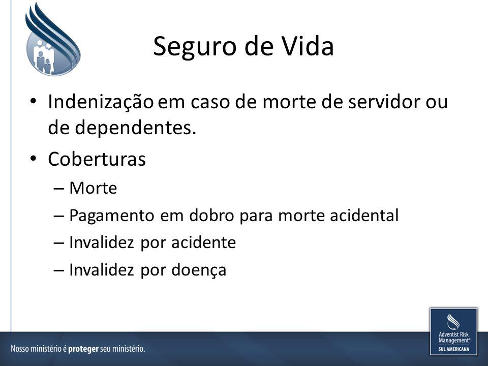 Seguro de Vida Indenização em caso de morte de servidor ou de dependentes. Coberturas – Morte – Pagamento em dobro para morte acidental – Invalidez po