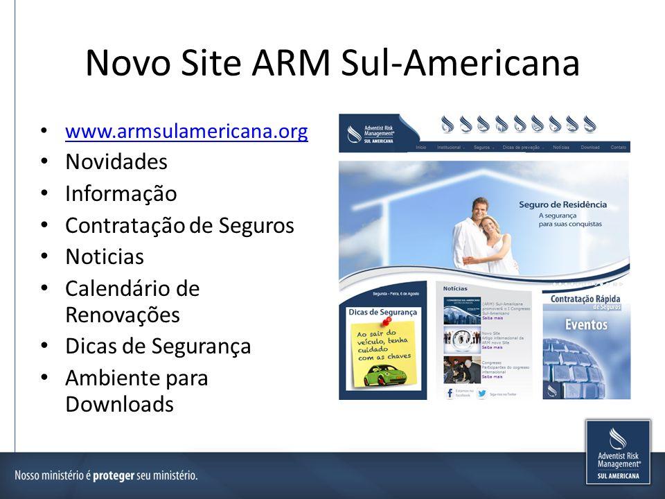 Novo Site ARM Sul-Americana www.armsulamericana.org Novidades Informação Contratação de Seguros Noticias Calendário de Renovações Dicas de Segurança A