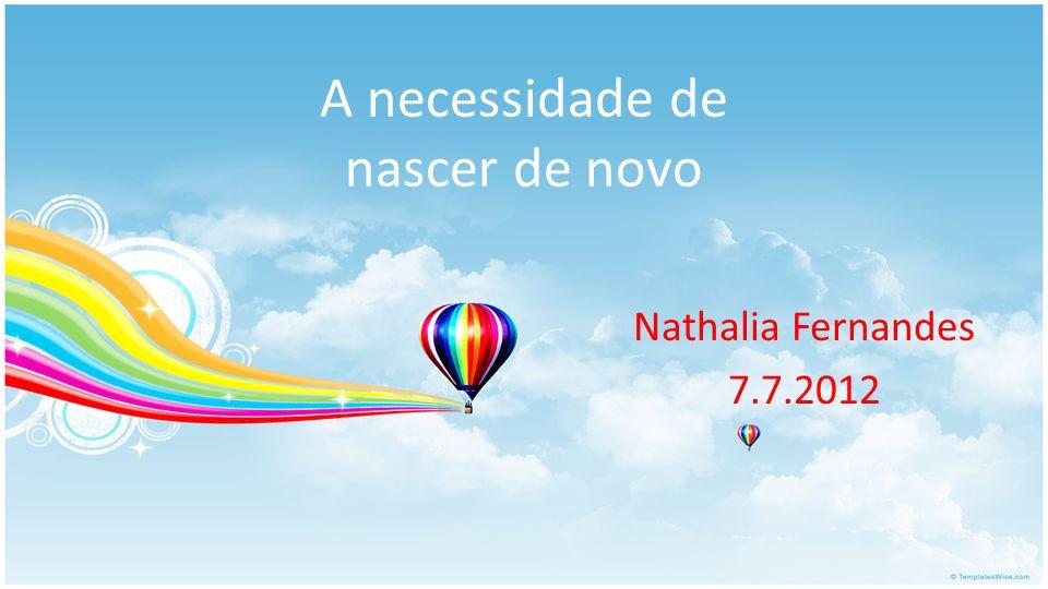 A necessidade de nascer de novo Nathalia Fernandes 7.7.2012