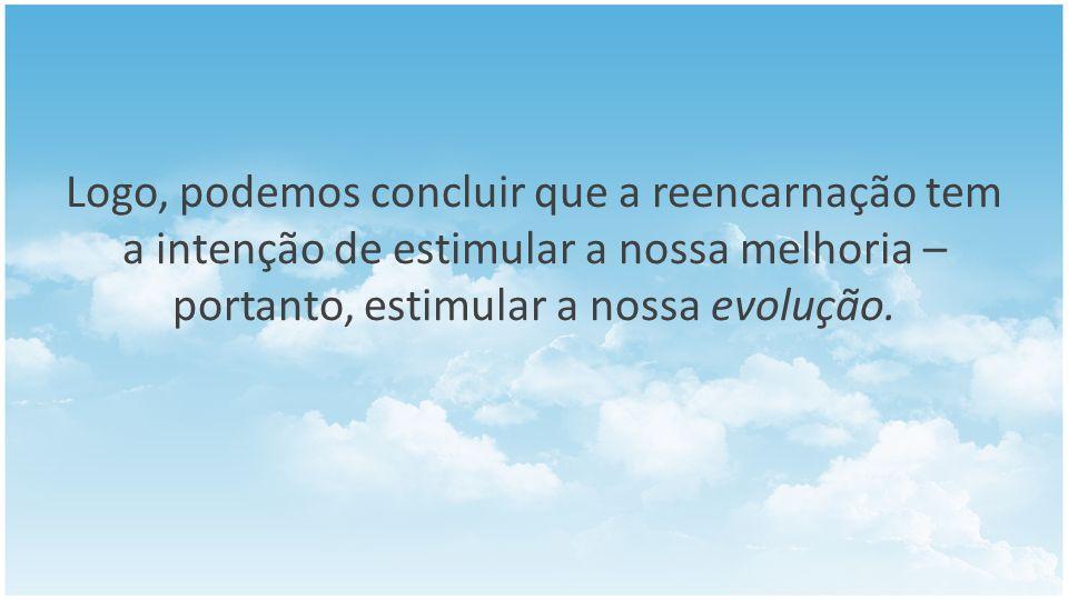 Evolução A cada nova existência, somos colocados diante de provas ou missões que sempre visam ao nosso adiantamento ou ao de outras pessoas.