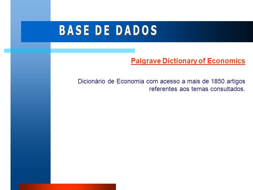 Palgrave Dictionary of Economics Dicionário de Economia com acesso a mais de 1850 artigos referentes aos temas consultados.