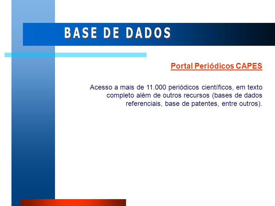 Portal Periódicos CAPES Acesso a mais de 11.000 periódicos científicos, em texto completo além de outros recursos (bases de dados referenciais, base d