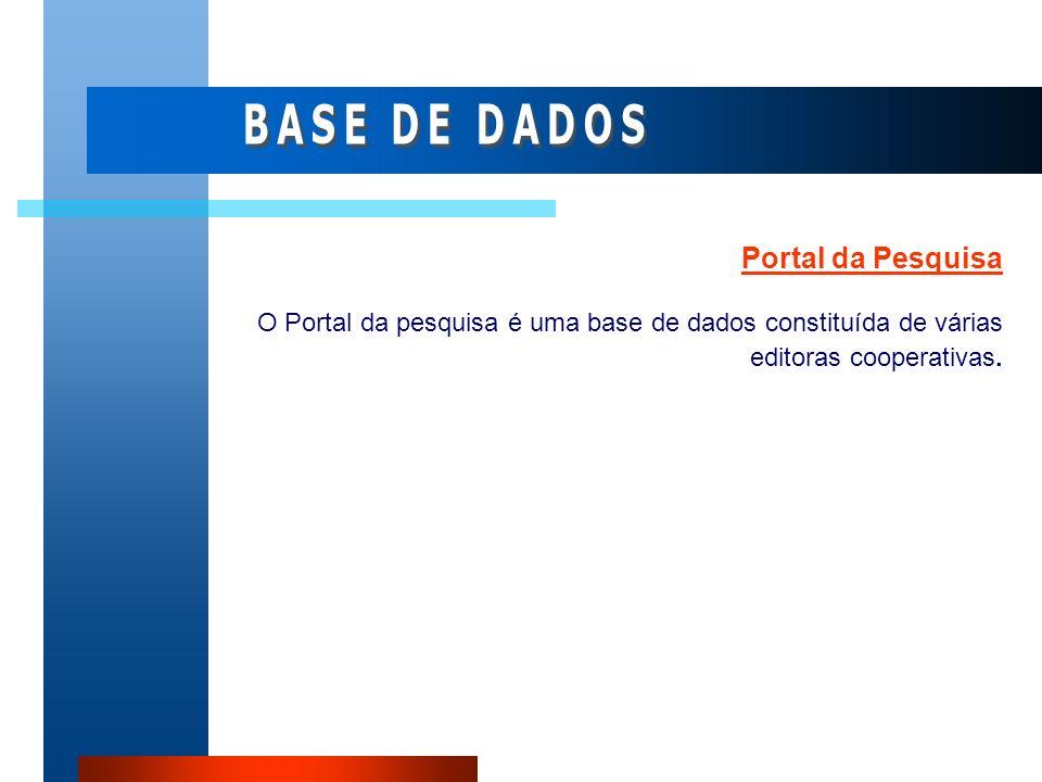 Portal da Pesquisa O Portal da pesquisa é uma base de dados constituída de várias editoras cooperativas.