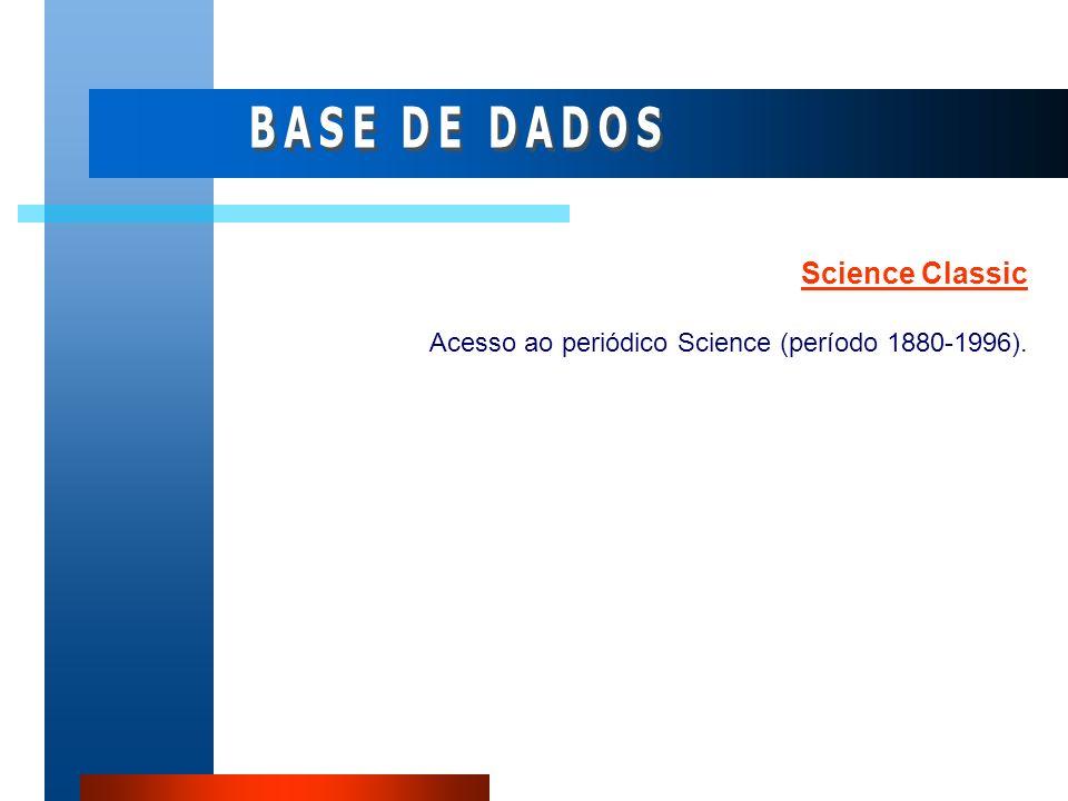 Science Classic Acesso ao periódico Science (período 1880-1996).