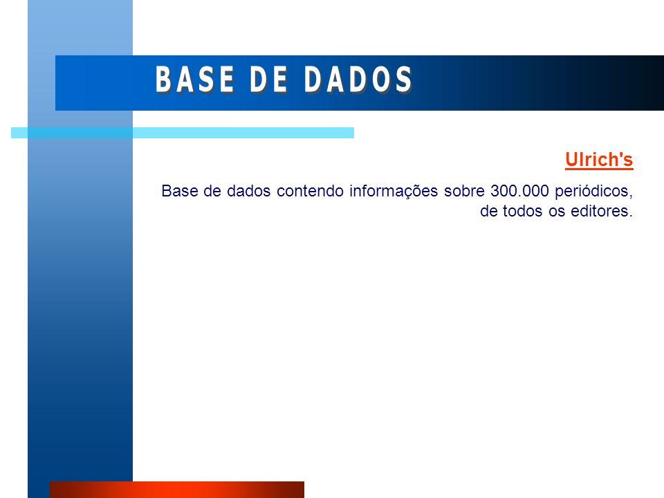 Ulrich's Base de dados contendo informações sobre 300.000 periódicos, de todos os editores.