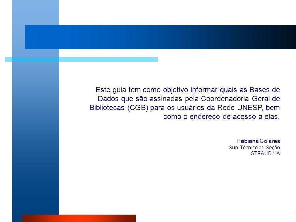 Este guia tem como objetivo informar quais as Bases de Dados que são assinadas pela Coordenadoria Geral de Bibliotecas (CGB) para os usuários da Rede