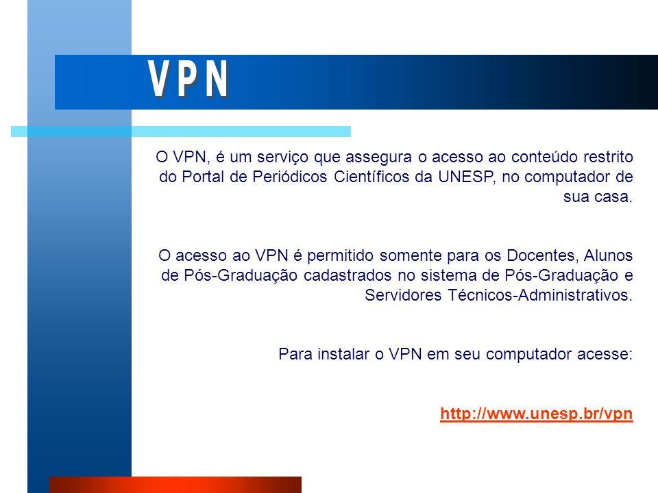 O VPN, é um serviço que assegura o acesso ao conteúdo restrito do Portal de Periódicos Científicos da UNESP, no computador de sua casa. O acesso ao VP