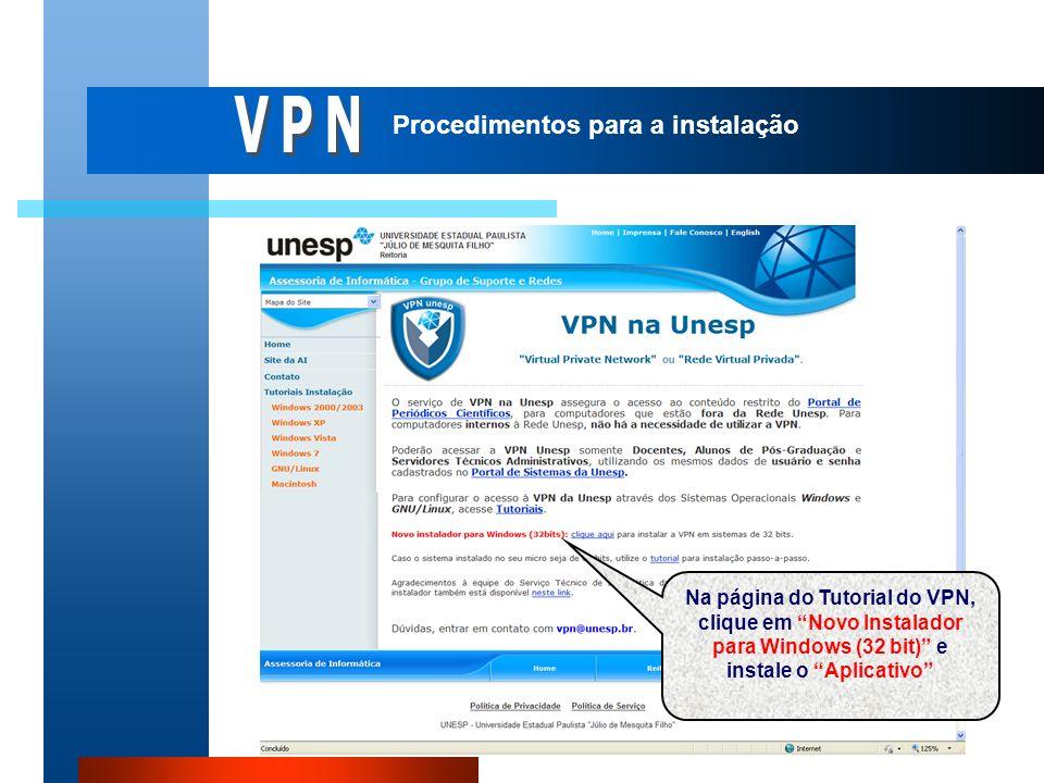 Procedimentos para a instalação Na página do Tutorial do VPN, clique em Novo Instalador para Windows (32 bit) e instale o Aplicativo