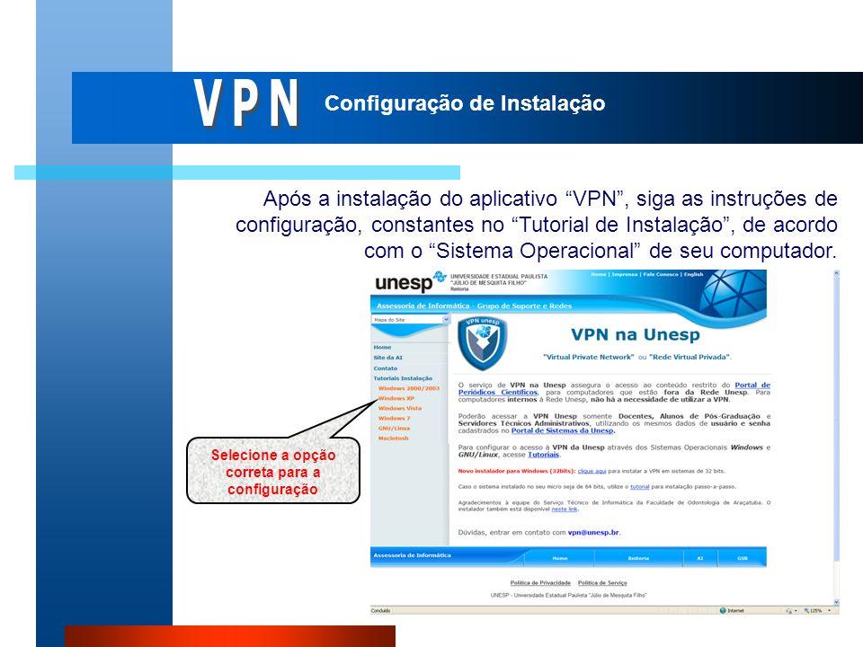 Após a instalação do aplicativo VPN, siga as instruções de configuração, constantes no Tutorial de Instalação, de acordo com o Sistema Operacional de