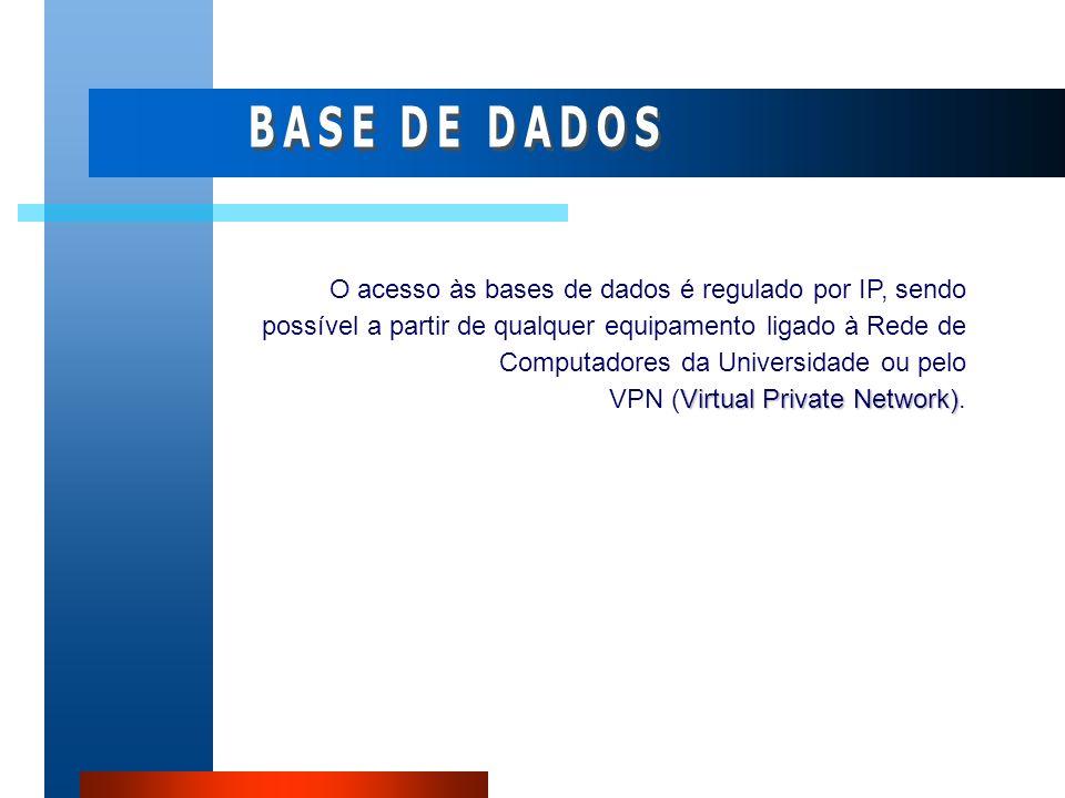 Virtual Private Network) O acesso às bases de dados é regulado por IP, sendo possível a partir de qualquer equipamento ligado à Rede de Computadores d