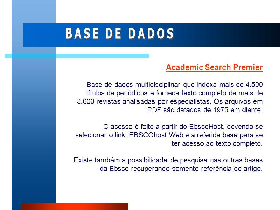 Academic Search Premier Base de dados multidisciplinar que indexa mais de 4.500 títulos de periódicos e fornece texto completo de mais de 3.600 revist