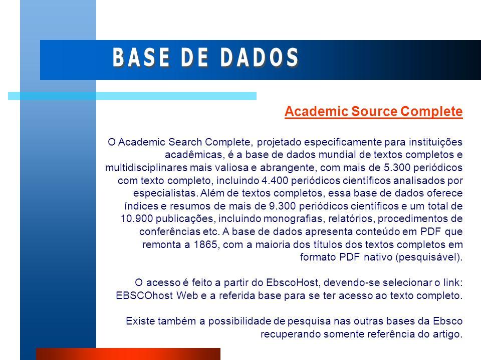 Academic Source Complete O Academic Search Complete, projetado especificamente para instituições acadêmicas, é a base de dados mundial de textos compl