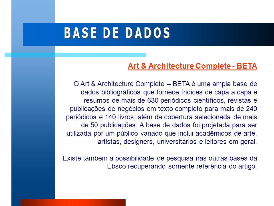 Art & Architecture Complete - BETA O Art & Architecture Complete – BETA é uma ampla base de dados bibliográficos que fornece índices de capa a capa e
