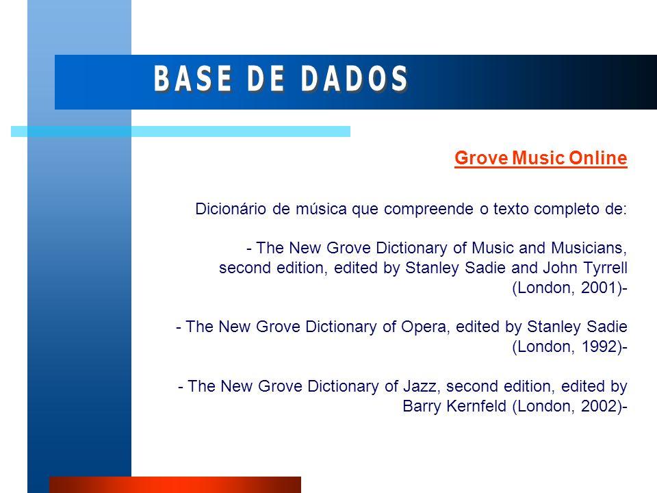 Grove Music Online Dicionário de música que compreende o texto completo de: - The New Grove Dictionary of Music and Musicians, second edition, edited