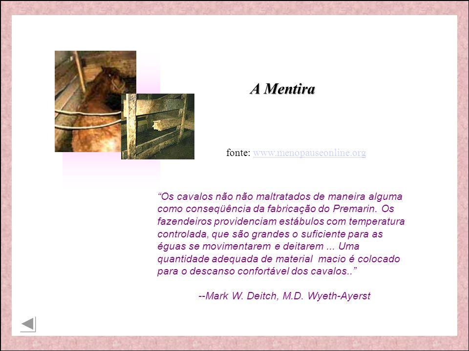 fonte: www.menopauseonline.orgwww.menopauseonline.org Os cavalos não não maltratados de maneira alguma como conseqüência da fabricação do Premarin. Os