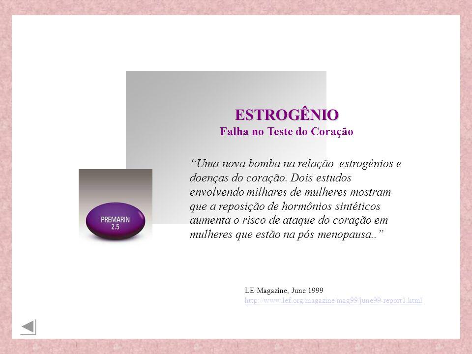 LE Magazine, June 1999 http://www.lef.org/magazine/mag99/june99-report1.html ESTROGÊNIO Falha no Teste do Coração Uma nova bomba na relação estrogênios e doenças do coração.