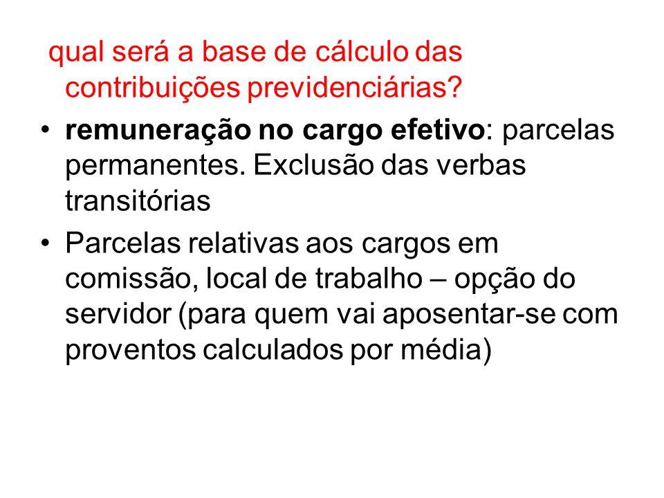 qual será a base de cálculo das contribuições previdenciárias? remuneração no cargo efetivo: parcelas permanentes. Exclusão das verbas transitórias Pa