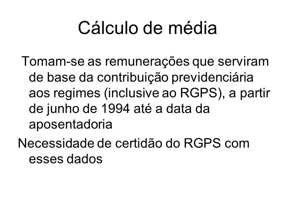 Cálculo de média Tomam-se as remunerações que serviram de base da contribuição previdenciária aos regimes (inclusive ao RGPS), a partir de junho de 1994 até a data da aposentadoria Necessidade de certidão do RGPS com esses dados