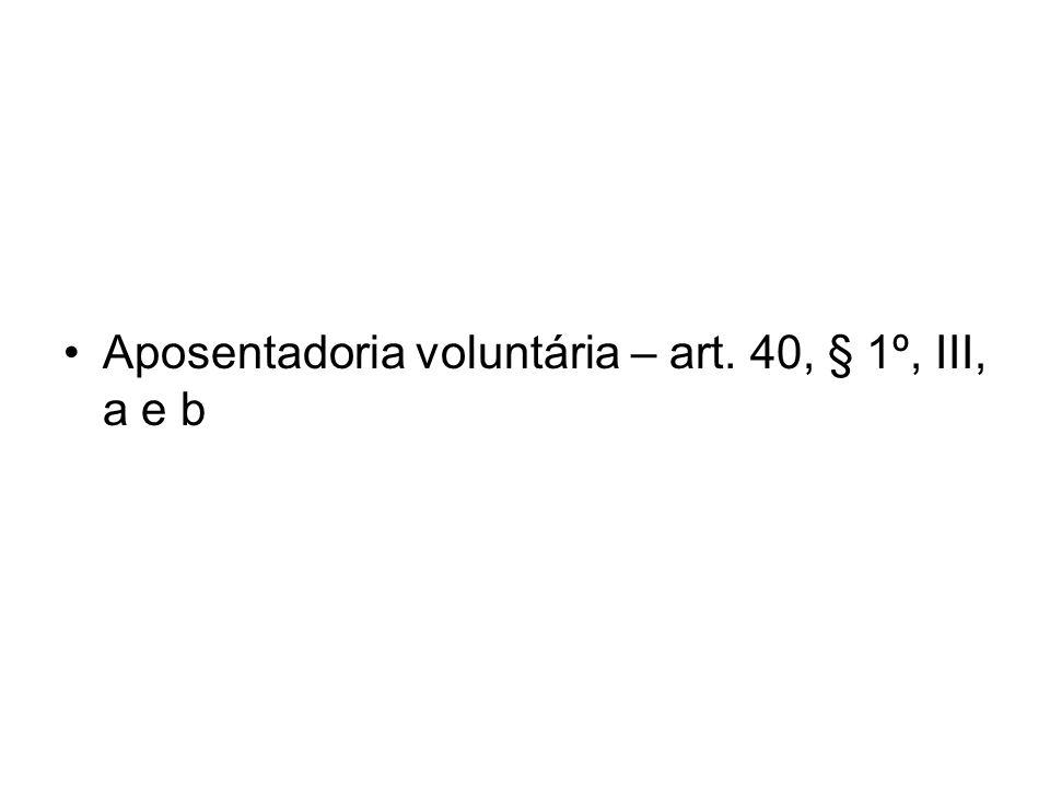 Aposentadoria voluntária – art. 40, § 1º, III, a e b