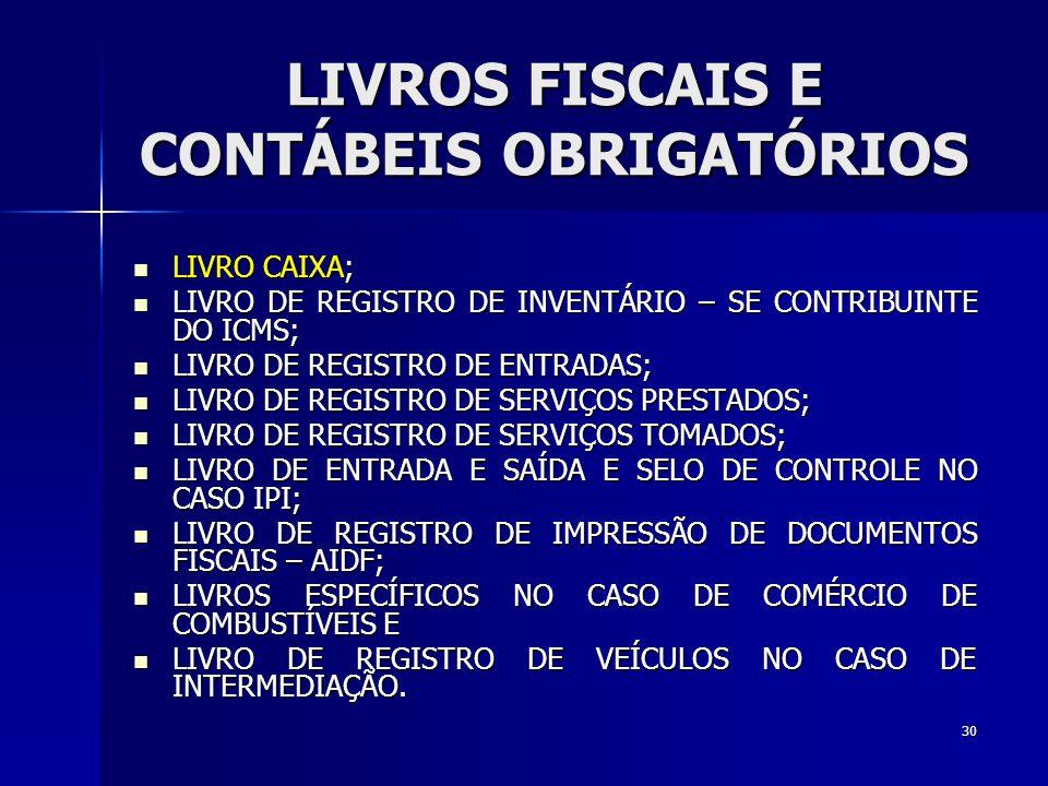 LIVROS FISCAIS E CONTÁBEIS OBRIGATÓRIOS LIVRO CAIXA; LIVRO CAIXA; LIVRO DE REGISTRO DE INVENTÁRIO – SE CONTRIBUINTE DO ICMS; LIVRO DE REGISTRO DE INVENTÁRIO – SE CONTRIBUINTE DO ICMS; LIVRO DE REGISTRO DE ENTRADAS; LIVRO DE REGISTRO DE ENTRADAS; LIVRO DE REGISTRO DE SERVIÇOS PRESTADOS; LIVRO DE REGISTRO DE SERVIÇOS PRESTADOS; LIVRO DE REGISTRO DE SERVIÇOS TOMADOS; LIVRO DE REGISTRO DE SERVIÇOS TOMADOS; LIVRO DE ENTRADA E SAÍDA E SELO DE CONTROLE NO CASO IPI; LIVRO DE ENTRADA E SAÍDA E SELO DE CONTROLE NO CASO IPI; LIVRO DE REGISTRO DE IMPRESSÃO DE DOCUMENTOS FISCAIS – AIDF; LIVRO DE REGISTRO DE IMPRESSÃO DE DOCUMENTOS FISCAIS – AIDF; LIVROS ESPECÍFICOS NO CASO DE COMÉRCIO DE COMBUSTÍVEIS E LIVROS ESPECÍFICOS NO CASO DE COMÉRCIO DE COMBUSTÍVEIS E LIVRO DE REGISTRO DE VEÍCULOS NO CASO DE INTERMEDIAÇÃO.