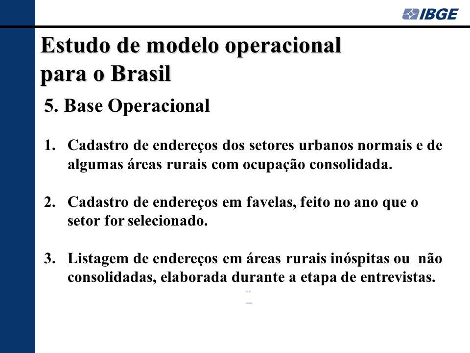 Estudo de modelo operacional para o Brasil 5. Base Operacional 1.Cadastro de endereços dos setores urbanos normais e de algumas áreas rurais com ocupa