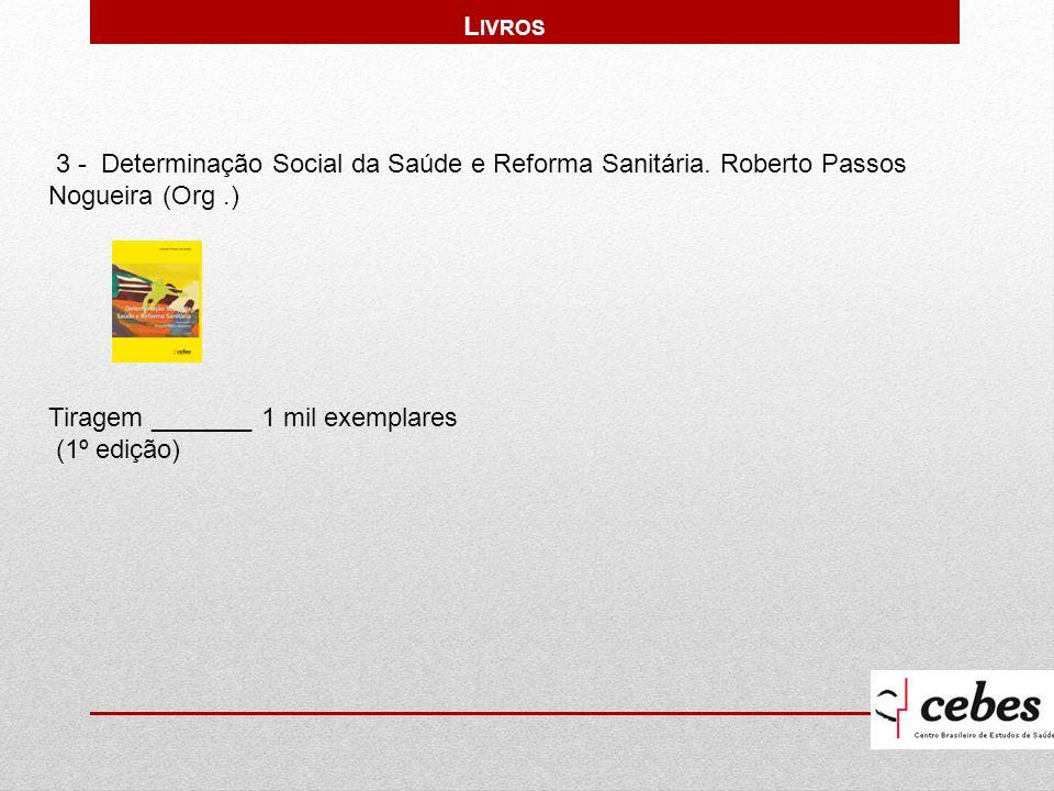 3 - Determinação Social da Saúde e Reforma Sanitária. Roberto Passos Nogueira (Org.) Tiragem _______ 1 mil exemplares (1º edição) L IVROS