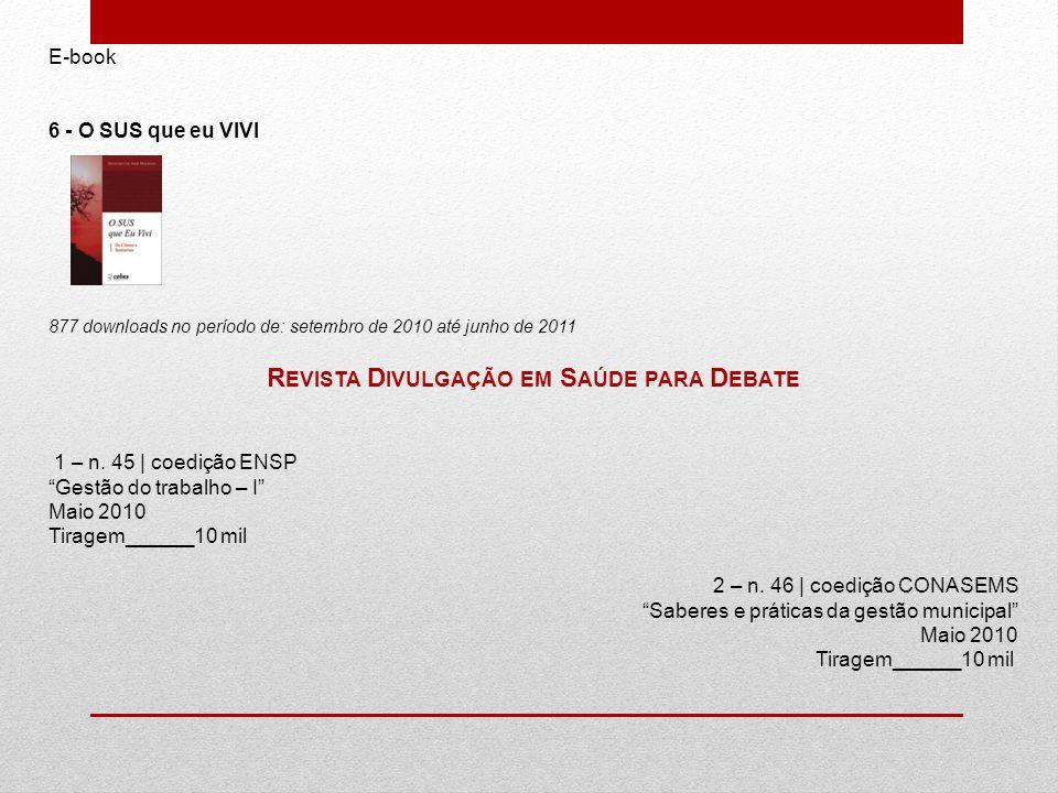 E-book 6 - O SUS que eu VIVI 877 downloads no período de: setembro de 2010 até junho de 2011 R EVISTA D IVULGAÇÃO EM S AÚDE PARA D EBATE 1 – n.