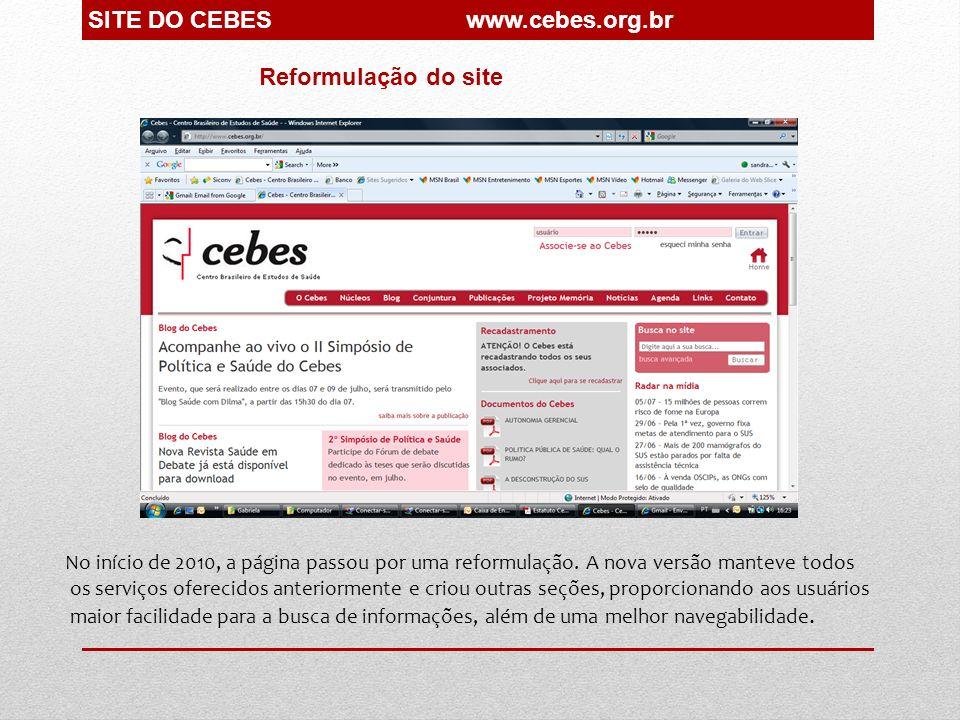 SITE DO CEBES www.cebes.org.br No início de 2010, a página passou por uma reformulação. A nova versão manteve todos os serviços oferecidos anteriormen
