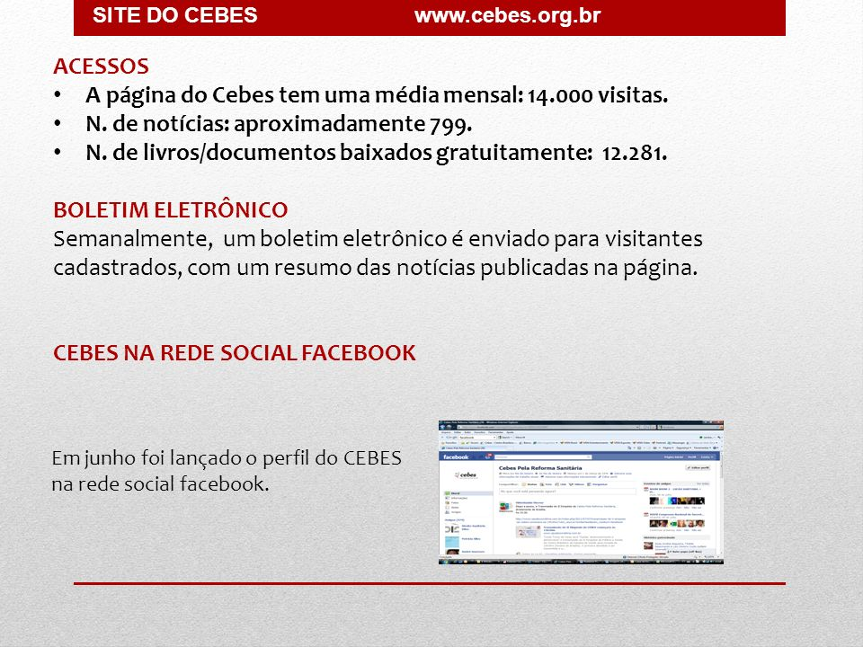 ACESSOS A página do Cebes tem uma média mensal: 14.000 visitas. N. de notícias: aproximadamente 799. N. de livros/documentos baixados gratuitamente: 1