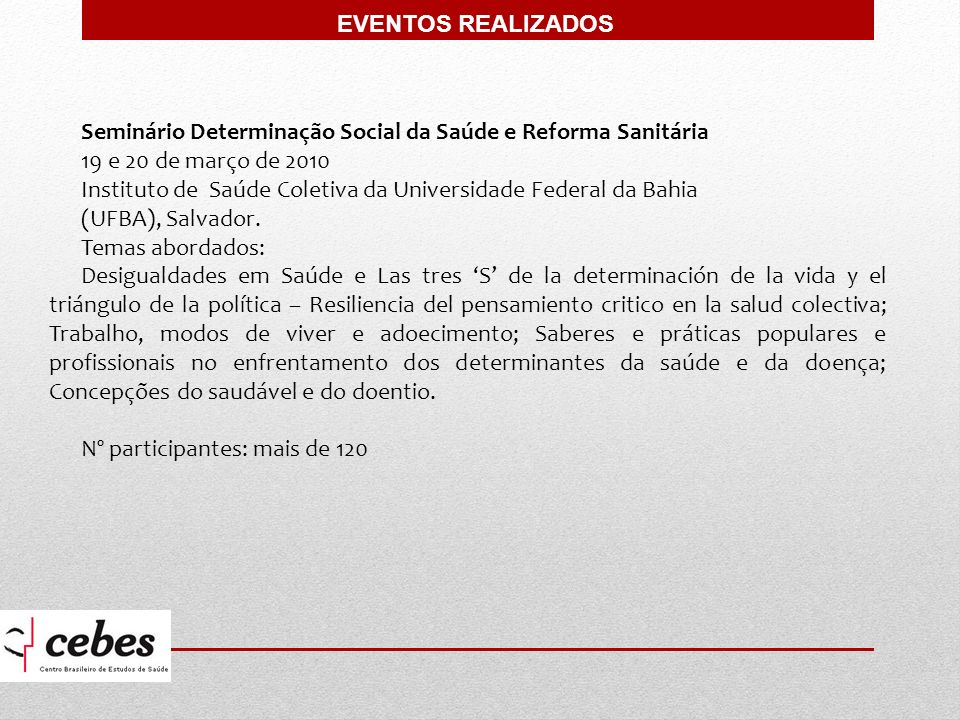 Seminário Determinação Social da Saúde e Reforma Sanitária 19 e 20 de março de 2010 Instituto de Saúde Coletiva da Universidade Federal da Bahia (UFBA), Salvador.