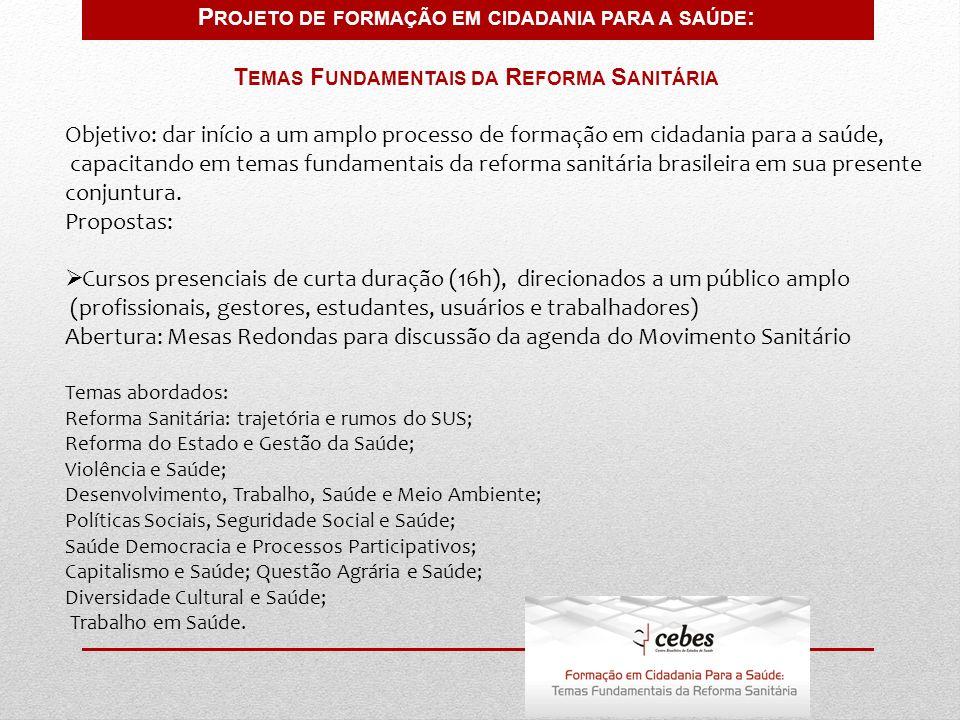 Objetivo: dar início a um amplo processo de formação em cidadania para a saúde, capacitando em temas fundamentais da reforma sanitária brasileira em sua presente conjuntura.