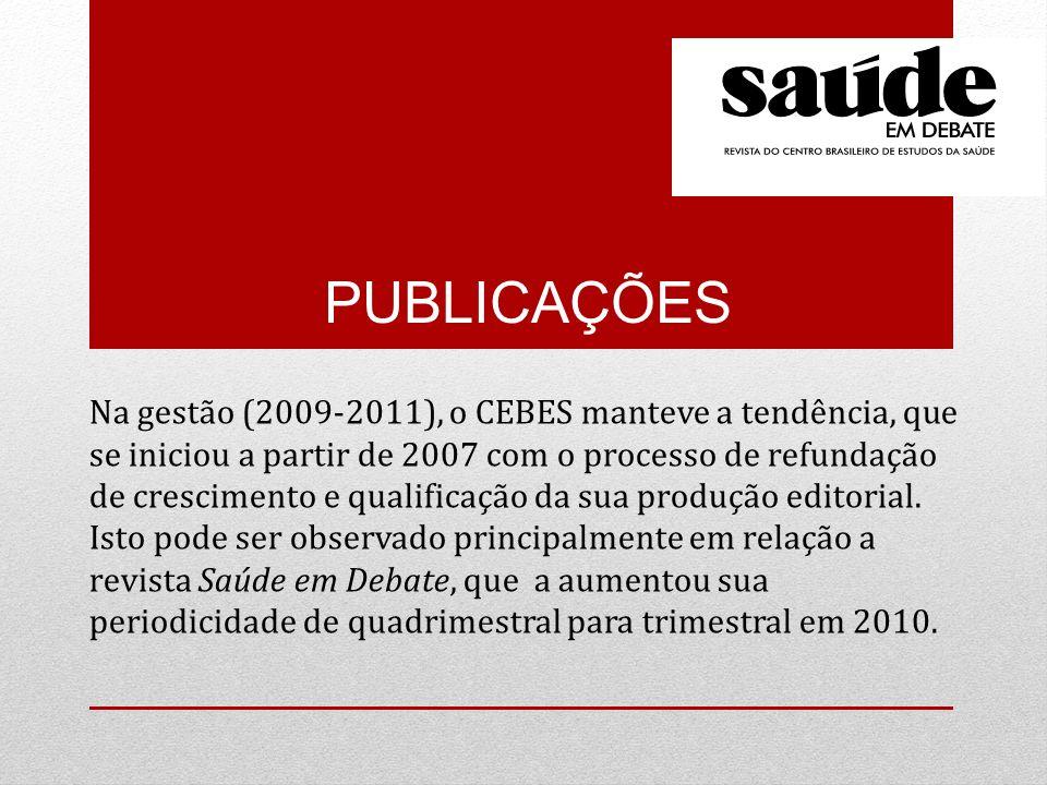 PUBLICAÇÕES Na gestão (2009-2011), o CEBES manteve a tendência, que se iniciou a partir de 2007 com o processo de refundação de crescimento e qualificação da sua produção editorial.