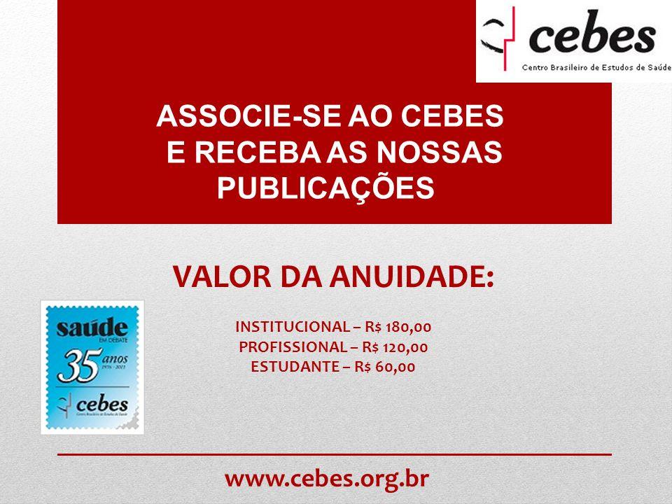 ASSOCIE-SE AO CEBES E RECEBA AS NOSSAS PUBLICAÇÕES. VALOR DA ANUIDADE: INSTITUCIONAL – R$ 180,00 PROFISSIONAL – R$ 120,00 ESTUDANTE – R$ 60,00 www.ceb