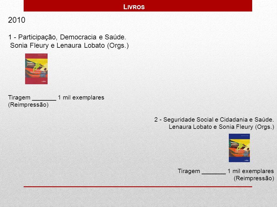 2010 1 - Participação, Democracia e Saúde. Sonia Fleury e Lenaura Lobato (Orgs.) Tiragem _______ 1 mil exemplares (Reimpressão) 2 - Seguridade Social