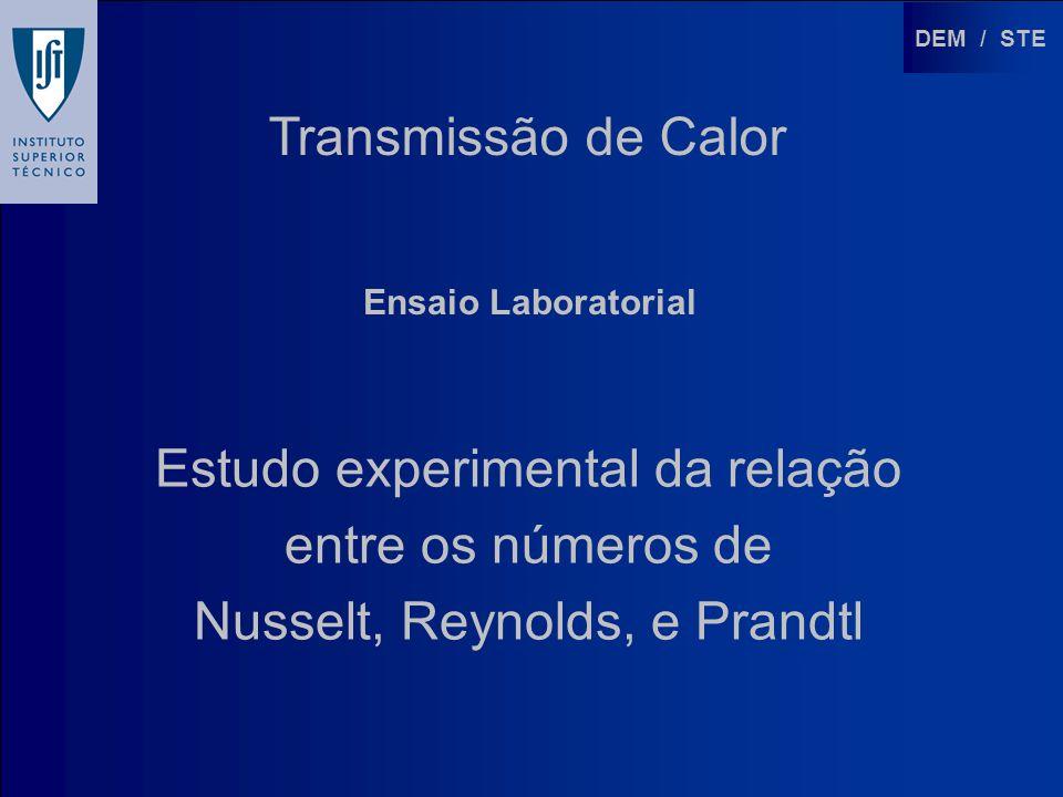 DEM / STE Transmissão de Calor Ensaio Laboratorial Estudo experimental da relação entre os números de Nusselt, Reynolds, e Prandtl