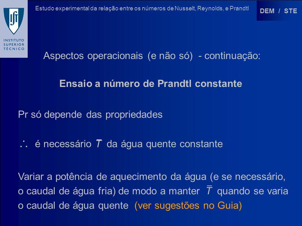 DEM / STE Estudo experimental da relação entre os números de Nusselt, Reynolds, e Prandtl Aspectos operacionais (e não só) - continuação: Ensaio a núm