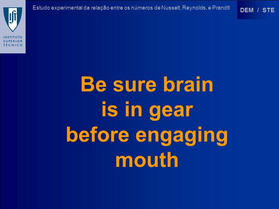 DEM / STE Estudo experimental da relação entre os números de Nusselt, Reynolds, e Prandtl Be sure brain is in gear before engaging mouth