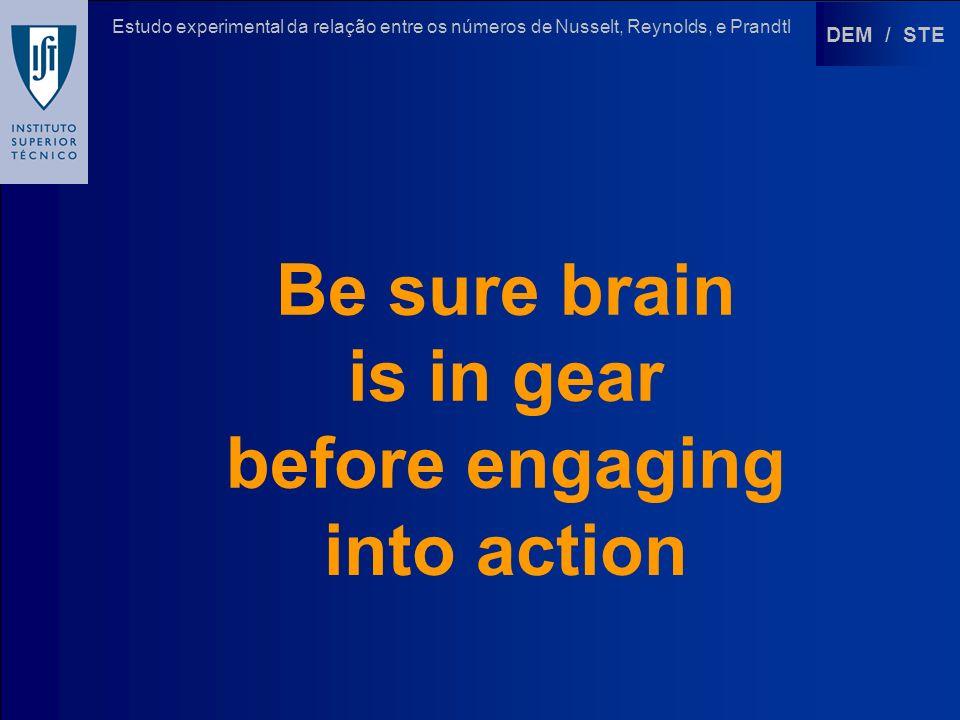 DEM / STE Estudo experimental da relação entre os números de Nusselt, Reynolds, e Prandtl Be sure brain is in gear before engaging into action