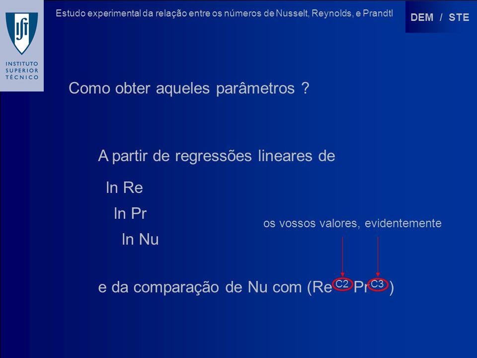 DEM / STE Estudo experimental da relação entre os números de Nusselt, Reynolds, e Prandtl Como obter aqueles parâmetros ? A partir de regressões linea
